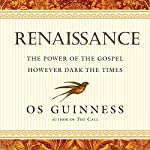 Renaissance: The Power of the Gospel However Dark the Times | Os Guinness