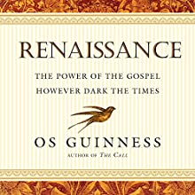 Renaissance: The Power of the Gospel However Dark the Times (       UNABRIDGED) by Os Guinness Narrated by William Neenan