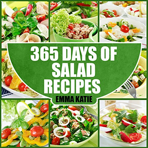 Salads: 365 Days of Salad Recipes (Salads, Salads Recipes, Salads to go, Salad Cookbook, Salads Recipes Cookbook, Salads for Weight Loss, Salad Dressing Recipes, Salad Dressing, Salad) by Emma Katie