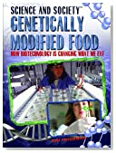 Genetically Modified Food: How Biotechnology Is Changing What We Eat (Science and Society)