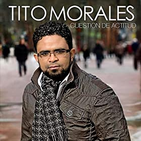 Tito Morales – Cuestion De Actitud – 2011