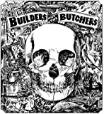 Builders & the Butchers