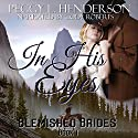 In His Eyes: Blemished Brides, Book 1 (       UNABRIDGED) by Peggy L. Henderson Narrated by Cody Roberts