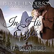 In His Eyes: Blemished Brides, Book 1 | [Peggy L. Henderson]