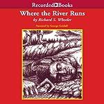 Where the River Runs | Richard Wheeler