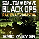 SEAL Team Bravo: Black Ops - Raid on Afghanistan Audiobook by Eric Meyer Narrated by Roy Wells