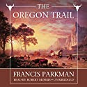 The Oregon Trail: Sketches of Prairie and Rocky-Mountain Life (       UNABRIDGED) by Francis Parkman Narrated by Robert Morris