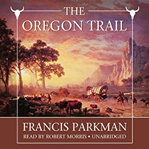 The Oregon Trail: Sketches of Prairie and Rocky-Mountain Life | [Francis Parkman]