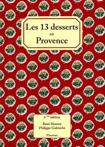 Les 13 treize desserts (de Noël) en Provence : sixième édition sur papier vergé enrichie de 20 recettes de cuisine