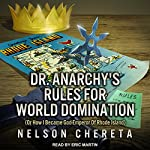 Dr. Anarchy's Rules for World Domination: (Or How I Became God-Emperor of Rhode Island) | Nelson Chereta