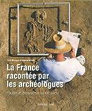 echange, troc Cyril Marcigny, Daphné Bétard - La France racontée par les archéologues : Fouilles et découvertes au XXIe siècle