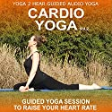 Cardio Yoga, Volume 2: A Vinyasa Yoga Class that Combines all the Benefits of Yoga with a Cardio Workout Speech by  Yoga 2 Hear Narrated by Sue Fuller
