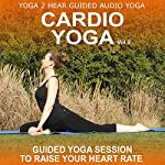 Cardio Yoga, Volume 2: A Vinyasa Yoga Class that Combines all the Benefits of Yoga with a Cardio Workout |  Yoga 2 Hear