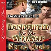 Handcuffed to the Werewolf: DeWitt's Pack, Book 3 | [Marcy Jacks]
