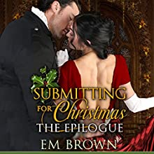 Submitting for Christmas: The Epilogue: Chateau Debauchery, Book 6 Audiobook by Em Brown Narrated by Em Brown