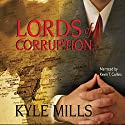 Lords of Corruption (       UNABRIDGED) by Kyle Mills Narrated by Kevin T. Collins
