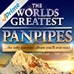 World's Greatest Pan Pipes - The only...