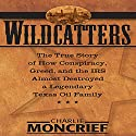 Wildcatters: The True Story of How Conspiracy, Greed, and the IRS Almost Destroyed a Legendary Texas Oil Family (       UNABRIDGED) by Charles Moncrief Narrated by Scott Pollak