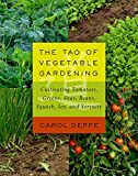 Carol Deppe The Tao of Vegetable Gardening: Cultivating Tomatoes, Greens, Peas, Beans, Squash, Joy, and Serenity