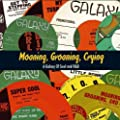 Moaning Groaning Crying: a Galaxy of Soul and R&B