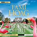 The Trouble with J. J. (       UNABRIDGED) by Tami Hoag Narrated by Deanna Hurst