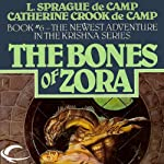 The Bones of Zora: Krishna, Book 6 (       UNABRIDGED) by L. Sprague de Camp, Catherine Crook de Camp Narrated by P J Ochlan