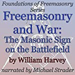 Freemasonry and War: The Masonic Sign on the Battlefield: Foundations of Freemasonry Series   William Harvey