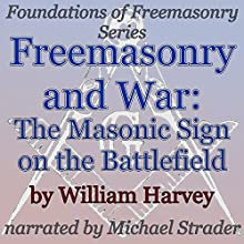 Freemasonry and War: The Masonic Sign on the Battlefield: Foundations of Freemasonry Series (       UNABRIDGED) by William Harvey Narrated by Michael Strader