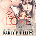 Dare to Love: Dare to Love, Book 1 Audiobook by Carly Phillips Narrated by Sophie Eastlake