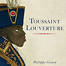 Toussaint Louverture: A Revolutionary Life Audiobook by Philippe Girard Narrated by Paul Woodson