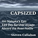 Capsized: Jim Nalepka's Epic 119 Day Survival Voyage Aboard the Rose-Noelle (       UNABRIDGED) by Steven Callahan Narrated by Robert Brown