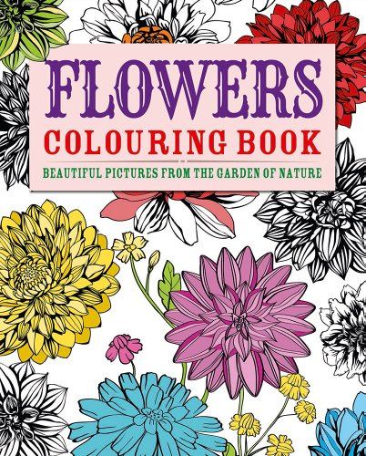 Flowers Colouring Book: Beautiful Pictures from the Garden of Nature