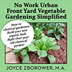 No Work Urban Front Yard Vegetable Gardening Simplified: The Easiest Way to Get Fresh Tasty Organic Veggies for Your Whole Family (Food and Nutrition Series Book 1)   Joyce Zborower