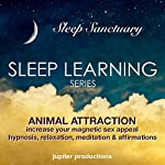 Animal Attraction, Increase Your Magnetic Sex Appeal: Sleep Learning, Hypnosis, Relaxation, Meditation & Affirmations |  Jupiter Productions