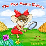 Children's Book: The Five Mouse Sisters (A Beautifully Illustrated Children Picture Book; Perfect Bedtime Story)