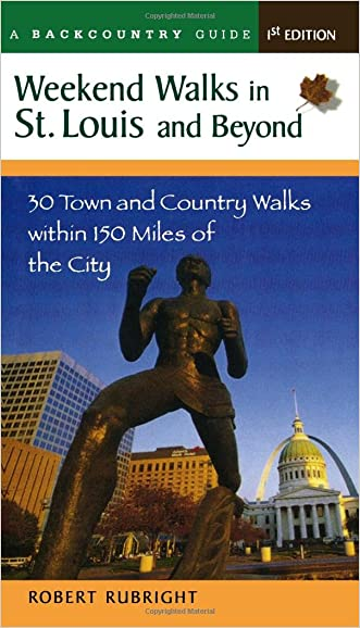 Weekend Walks in St. Louis and Beyond: 30 Town and Country Walks Within 150 Miles of the City