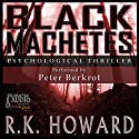 Black Machetes Audiobook by R.K. Howard Narrated by  Punch Audio, Peter Berkrot