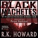 Black Machetes Audiobook by R.K. Howard Narrated by  Punch Audio, Peter Berkrot