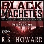 Black Machetes   R.K. Howard