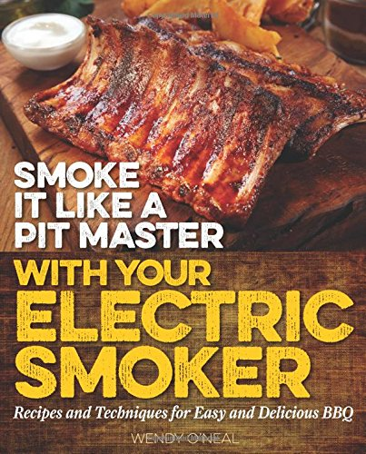 smoke-it-like-a-pit-master-with-your-electric-smoker-recipes-and-techniques-for-easy-and-delicious-b