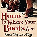 Home Is Where Your Boots Are Audiobook by Kalan Chapman Lloyd Narrated by Kalan Chapman Lloyd
