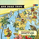 NPR Road Trips: Postcards from Around the Globe: Stories That Take You Away...  by  National Public Radio Narrated by Noah Adams