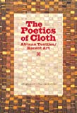 img - for The Poetics of Cloth: African Textiles/Recent Art book / textbook / text book