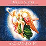 Archanges 101: Comment entrer étroitement en contact avec les archanges Michael, Raphaël, Gabriel, Uriel et les autres pour la guérison, la protection et la guidance | Doreen Virtue