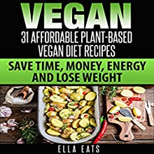 Vegan: 31 Affordable Plant-Based Vegan Diet Recipes | Livre audio Auteur(s) : Ella Eats Narrateur(s) : Kelly McGee