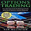 Options Trading: The Ultimate Guide to Making a Profit with Stock Options: Proven Methods Audiobook by Ken McLinton Narrated by Mike Norgaard