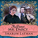 My Dearest Mr. Darcy: An Amazing Journey into Love Everlasting - Darcy Saga Series #3 Audiobook by Sharon Lathan Narrated by Corrie James