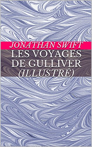 Jonathan Swift - Les voyages de gulliver (illustré) (French Edition)