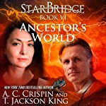 Ancestor's World: StarBridge, Book 6 (       UNABRIDGED) by A.C. Crispin, T. Jackson King Narrated by Romy Nordlinger