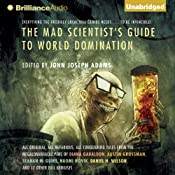 The Mad Scientist's Guide to World Domination: Original Short Fiction for the Modern Evil Genius | [John Joseph Adams (editor)]